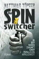 Cover zum Roman, Dystopie Der Spinswitcher