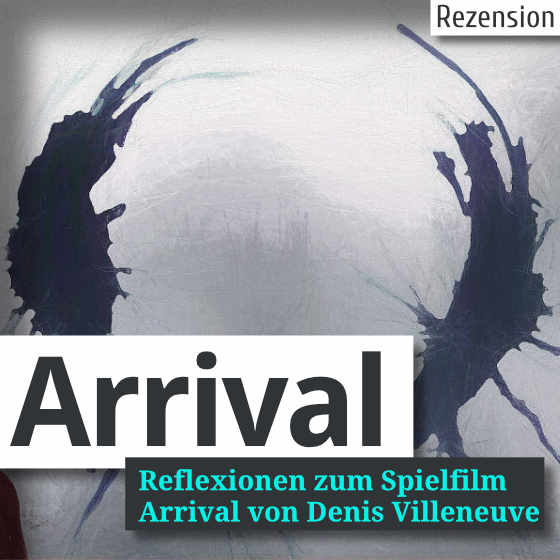 Rezension Arrival Reflexionen zum Spielfilm von Denis Villeneuve